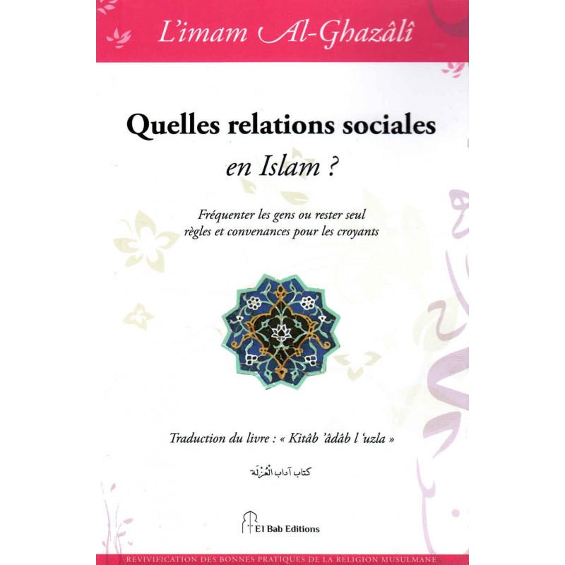 Quelles relations sociales en Islam ?, de l'imam Al-Ghazâlî