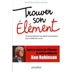 Trouver son Élément (Découvrir ses talents et ses passions pour transformer sa vie!), de Ken Robinson, Lou Aronica