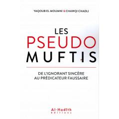 Les pseudo Muftis (De l'ignorant sincère au prédicateur faussaire), de Yaqoub El Moumni & Chawqi Chadli