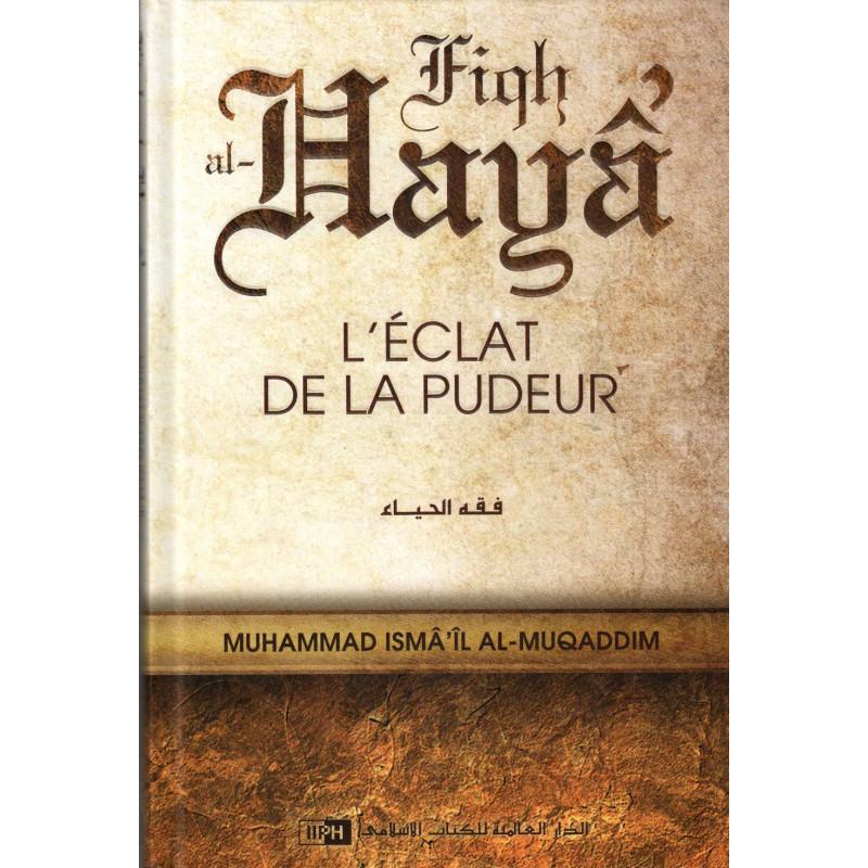 L'éclat de la pudeur (Fiqh al-Hayâ'), de Muhammad Isma'îl al-Muqaddim