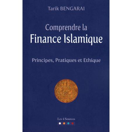 Comprendre la Finance Islamique: Principes, Pratiques et Ethique, de Tarik Bengarai