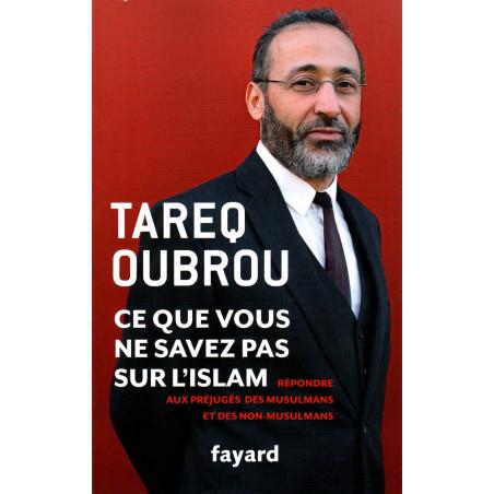 Ce que vous ne savez pas sur l'islam : Répondre aux préjugés des musulmans et des non-musulmans, de Tareq Oubrou