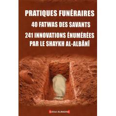 Pratiques funéraires : 40 fatwas des savants - 241 innovations énumérées par le Shaykh al-Albani, 3e édition augmentée 2016