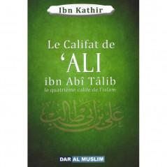 Le califat de 'ALI ibn Abî Tâlib le quatrième calife de l'islam, de Ibn Kathir