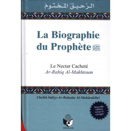 La biographie du Prophète (psl) - Le Nectar Cacheté (Ar-Rahiq Al-Makhtoum), de Safiyy-Ar-Rahmân Al-Mubârakfûrî, Nouvelle édition