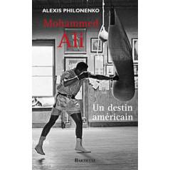 Muhammad Ali Un destin américain, de Alexis Philonenko
