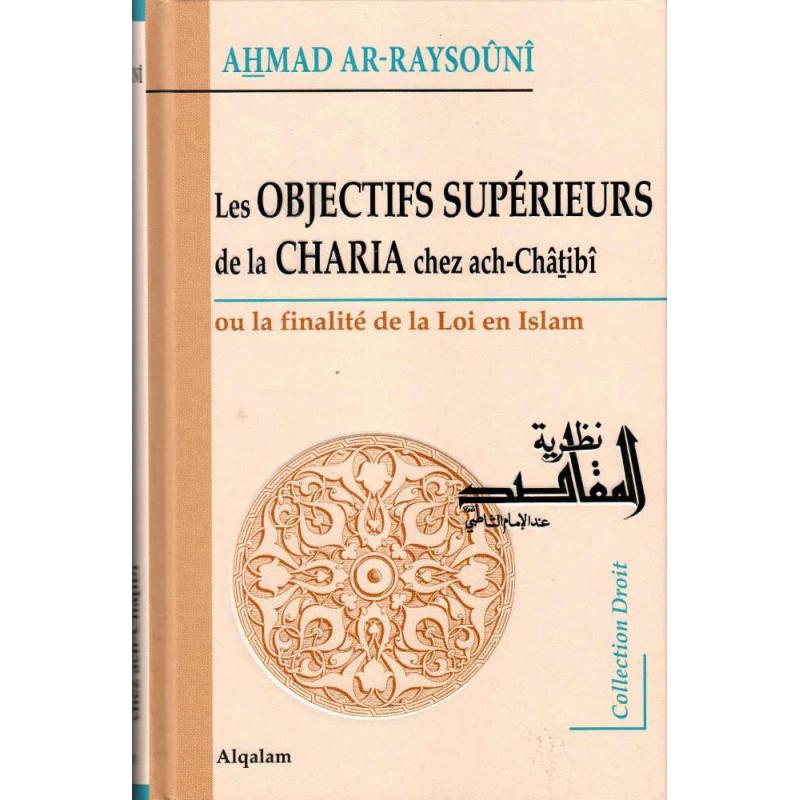 Les Objectifs Supérieurs de la CHARIA chez ach-Châtibî – La finalité de la loi en Islam
